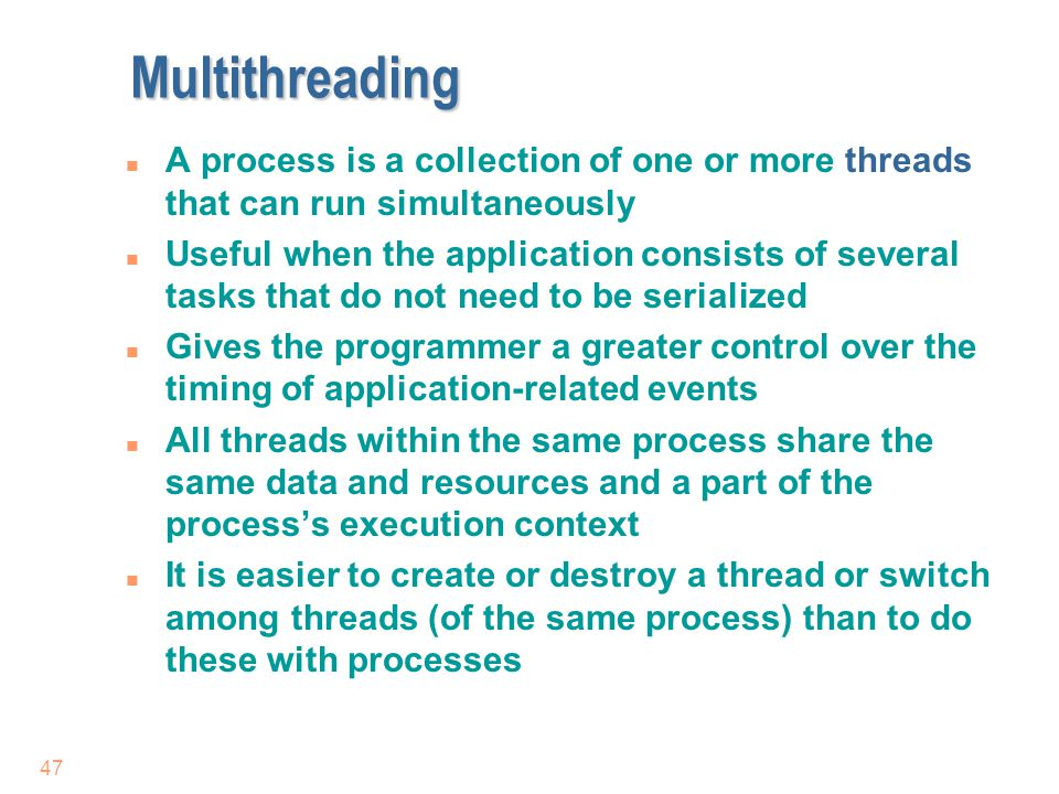 Multithreading A process is a collection of one or more threads that can run simultaneously.