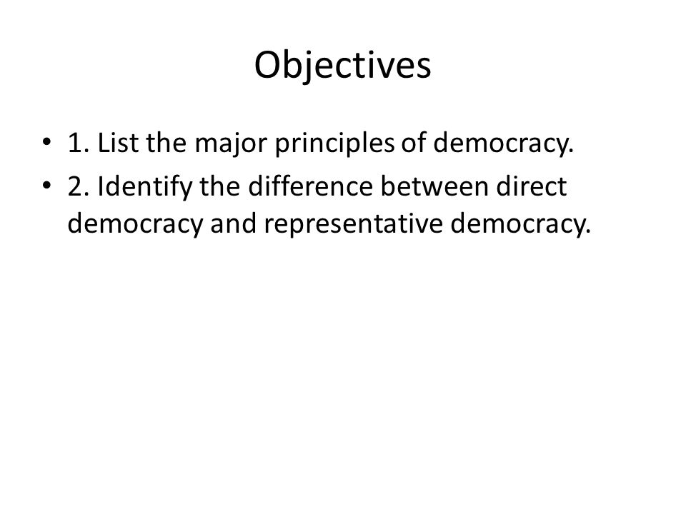 Objectives 1. List the major principles of democracy.