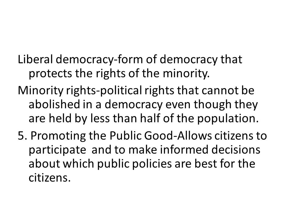 Liberal democracy-form of democracy that protects the rights of the minority.