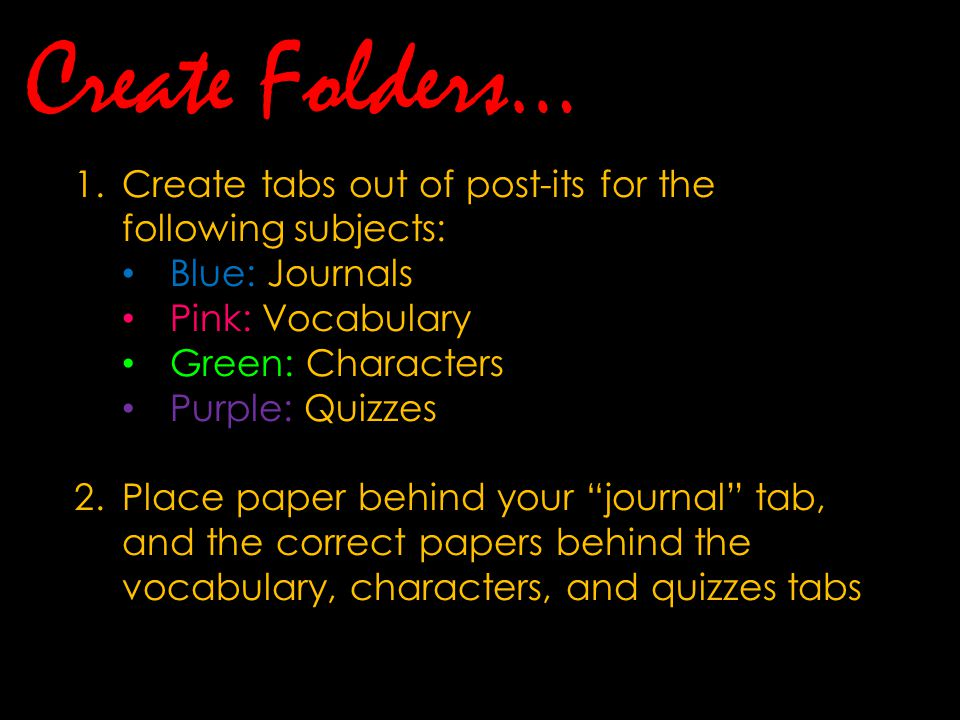 Create Folders… Create tabs out of post-its for the following subjects: Blue: Journals. Pink: Vocabulary.