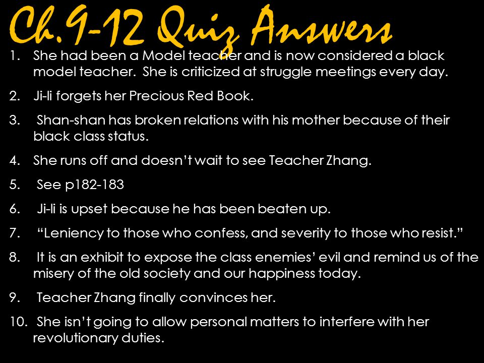 Ch.9-12 Quiz Answers She had been a Model teacher and is now considered a black model teacher. She is criticized at struggle meetings every day.