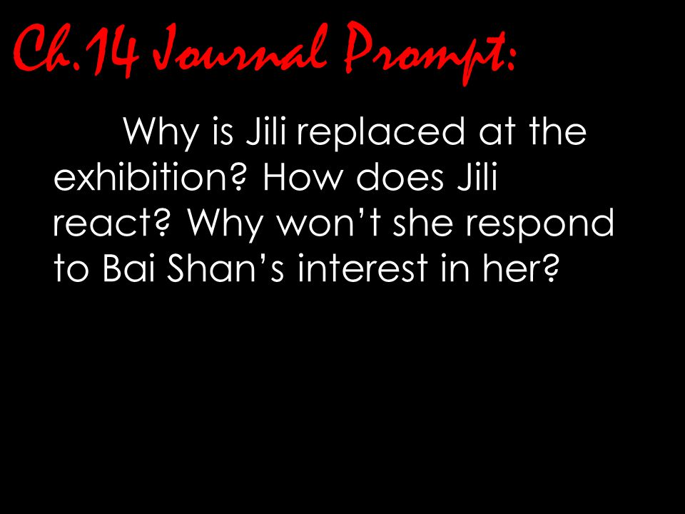 Ch.14 Journal Prompt: Why is Jili replaced at the exhibition.
