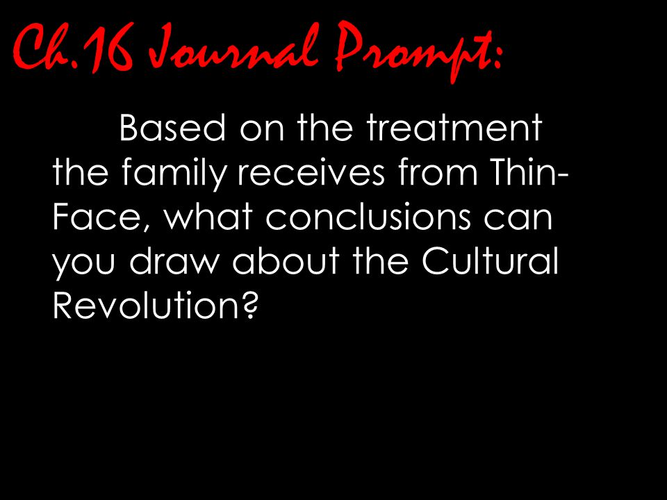 Ch.16 Journal Prompt: Based on the treatment the family receives from Thin-Face, what conclusions can you draw about the Cultural Revolution