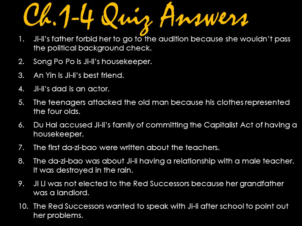 Ch.1-4 Quiz Answers Ji-li's father forbid her to go to the audition because she wouldn't pass the political background check.