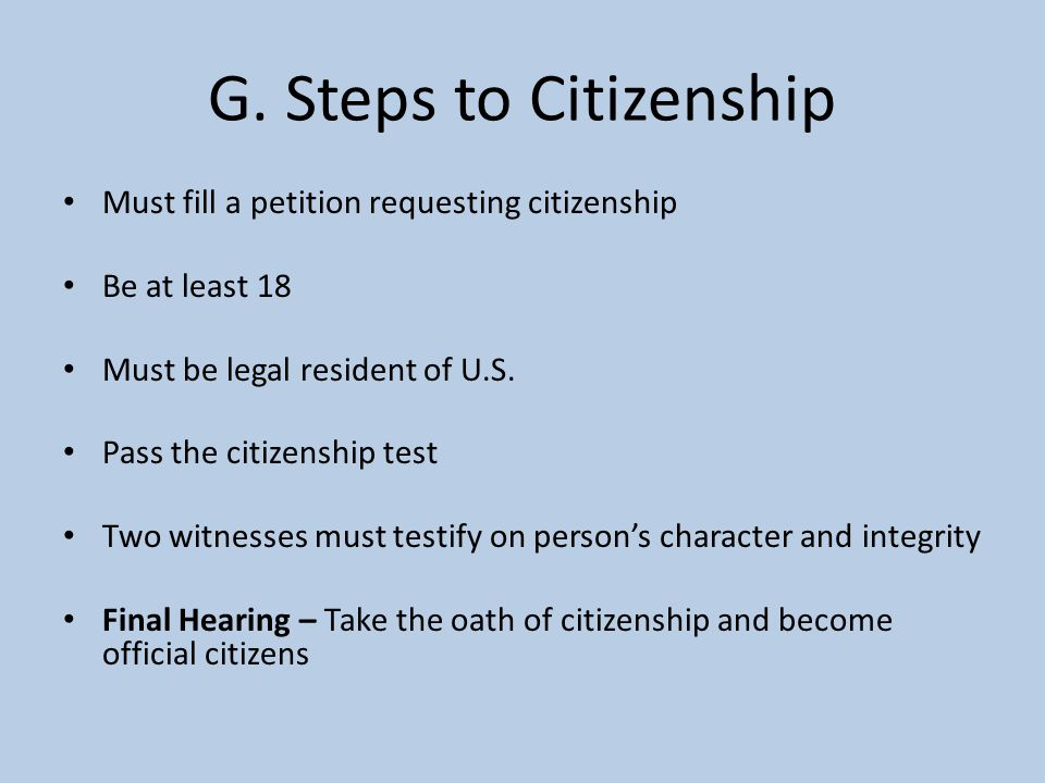 G. Steps to Citizenship Must fill a petition requesting citizenship