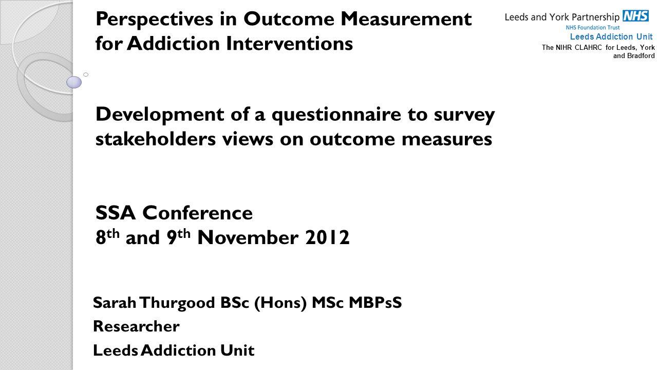 Sarah Thurgood BSc (Hons) MSc MBPsS Researcher Leeds Addiction Unit