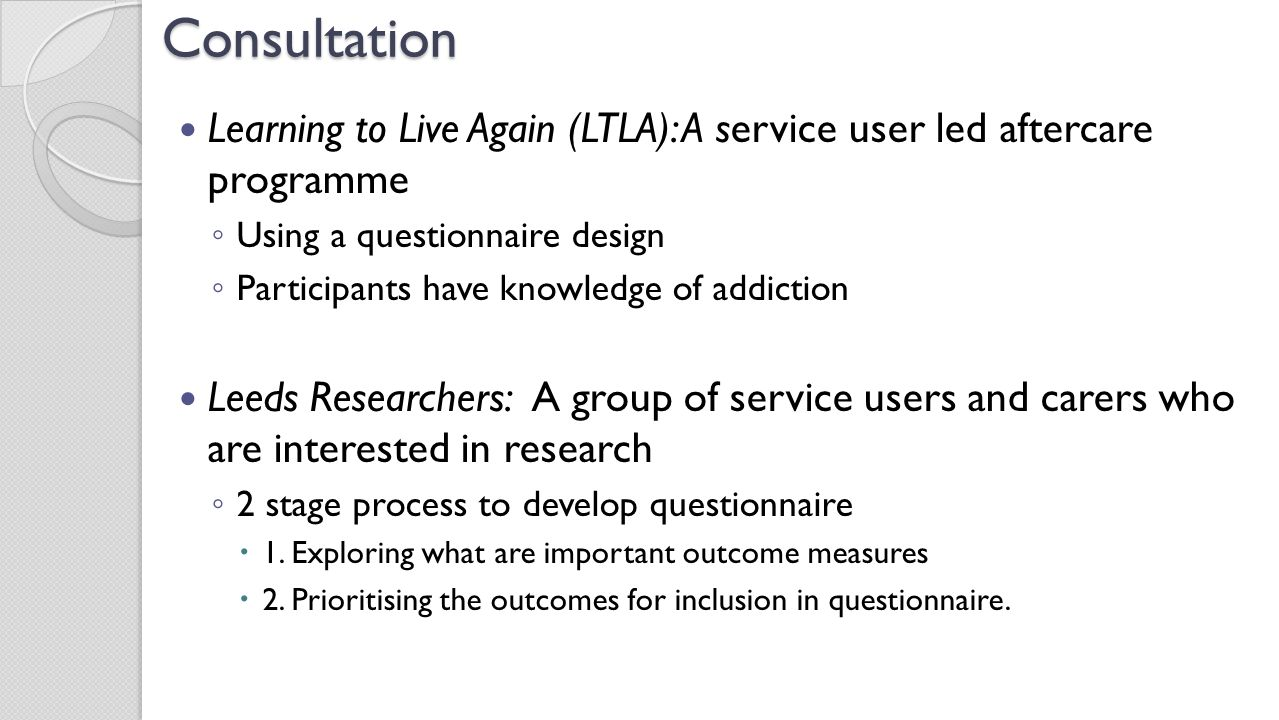 Consultation Learning to Live Again (LTLA): A service user led aftercare programme. Using a questionnaire design.