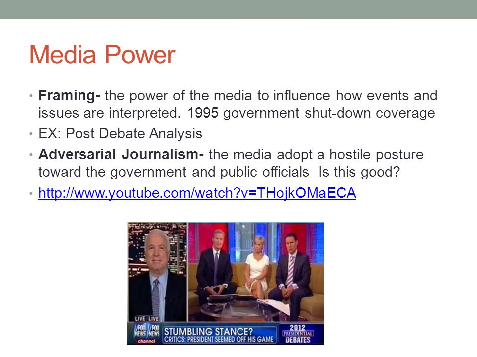 Media Power Framing- the power of the media to influence how events and issues are interpreted. 1995 government shut-down coverage.