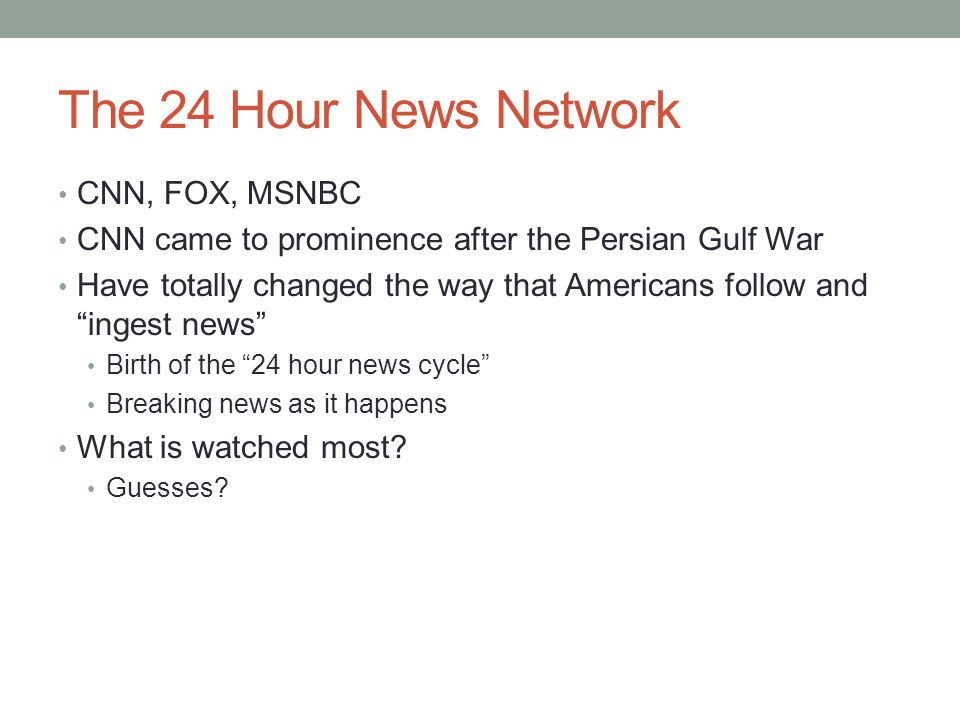The 24 Hour News Network CNN, FOX, MSNBC