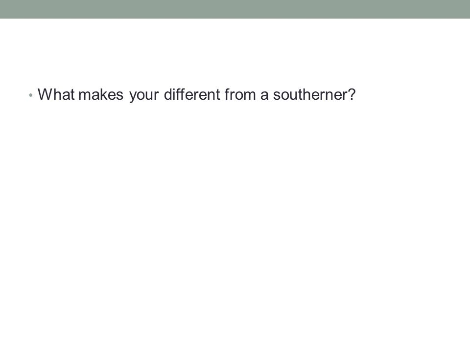 What makes your different from a southerner