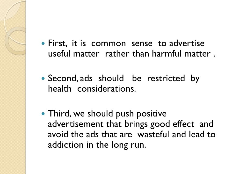 First, it is common sense to advertise useful matter rather than harmful matter .