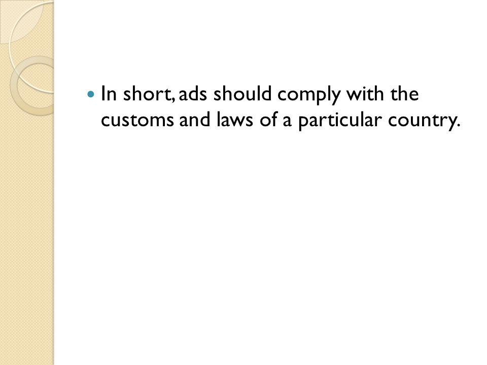 In short, ads should comply with the customs and laws of a particular country.