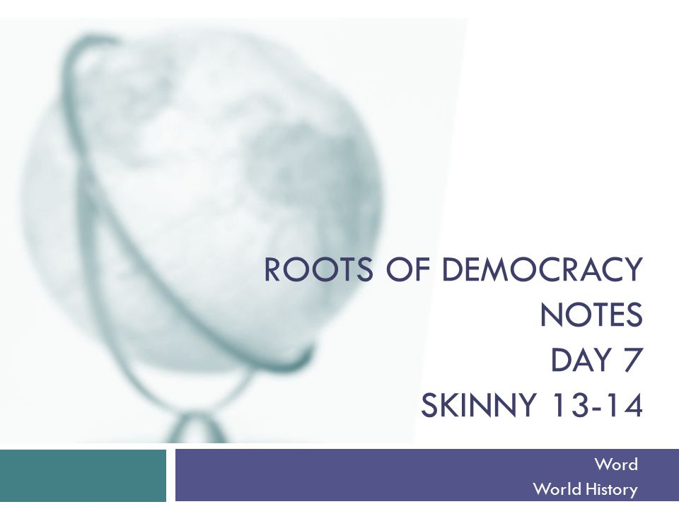 Roots of Democracy Notes Day 7 Skinny 13-14