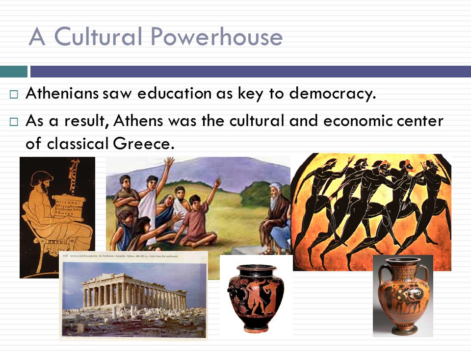 A Cultural Powerhouse Athenians saw education as key to democracy.