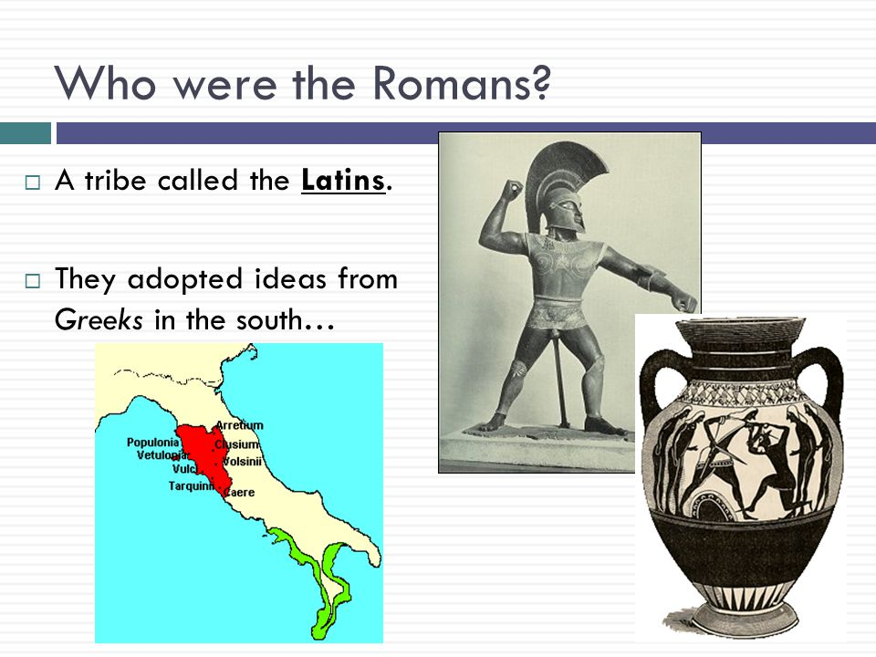 Who were the Romans A tribe called the Latins.