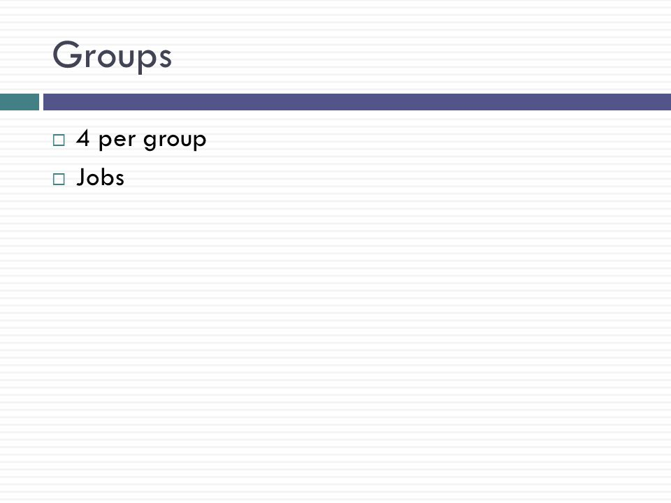 Groups 4 per group Jobs