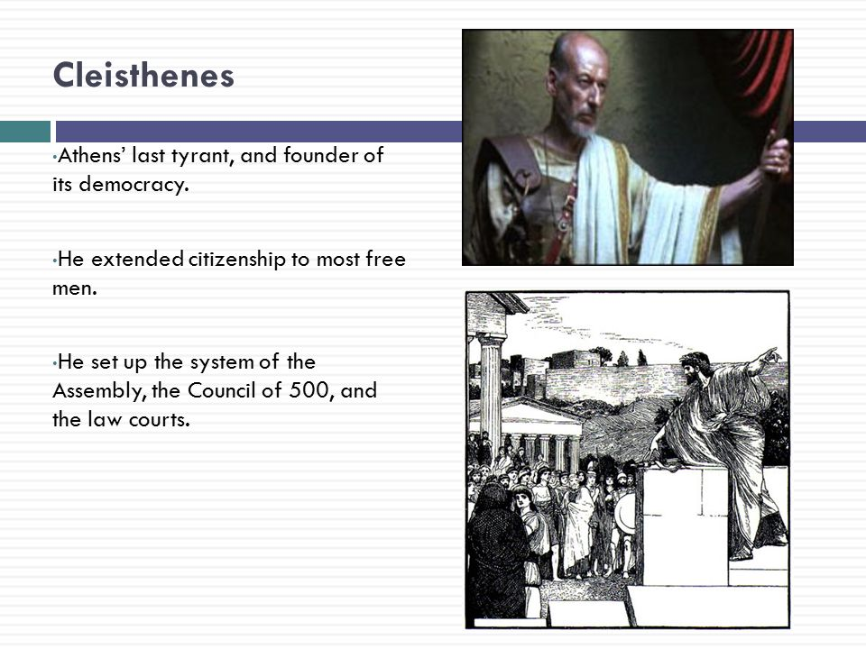 Cleisthenes Athens' last tyrant, and founder of its democracy.