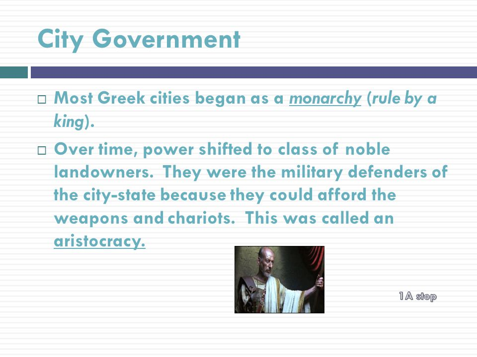 City Government Most Greek cities began as a monarchy (rule by a king).