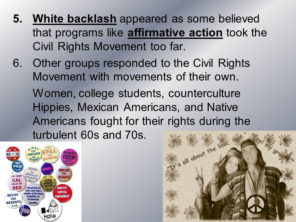 White backlash appeared as some believed that programs like affirmative action took the Civil Rights Movement too far.