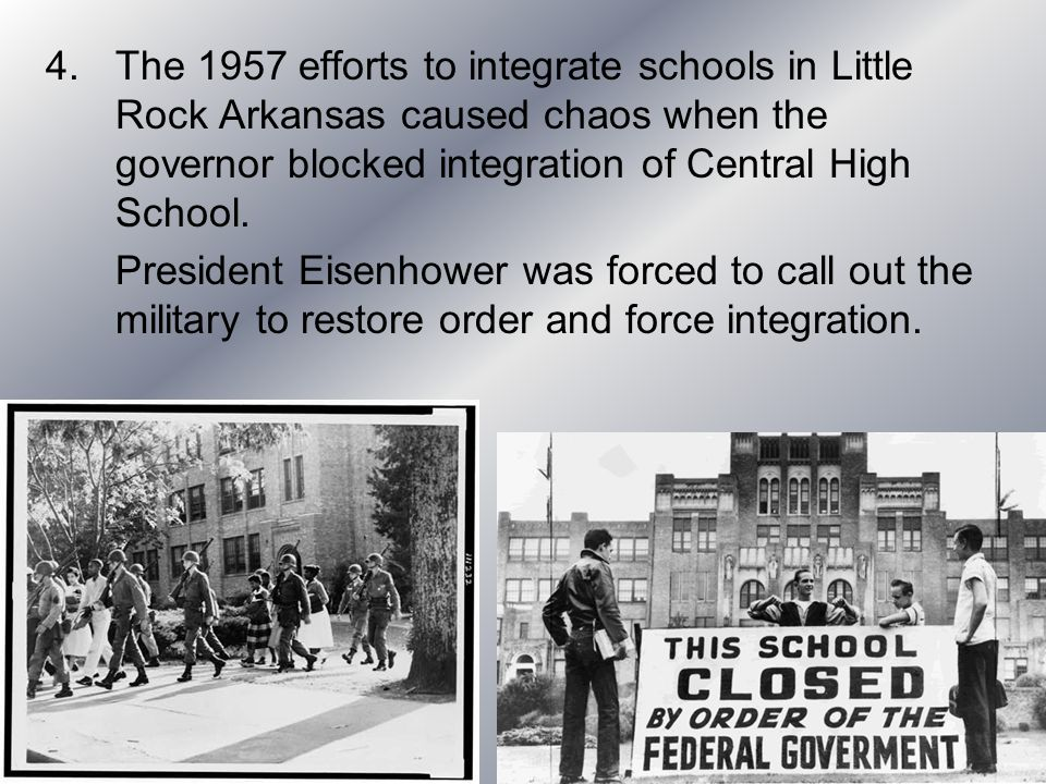 The 1957 efforts to integrate schools in Little Rock Arkansas caused chaos when the governor blocked integration of Central High School.