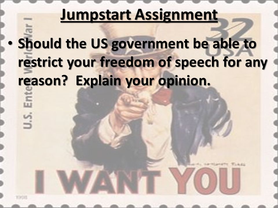Jumpstart Assignment Should the US government be able to restrict your freedom of speech for any reason.