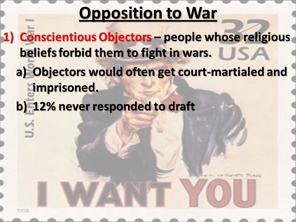 Opposition to War Conscientious Objectors – people whose religious beliefs forbid them to fight in wars.