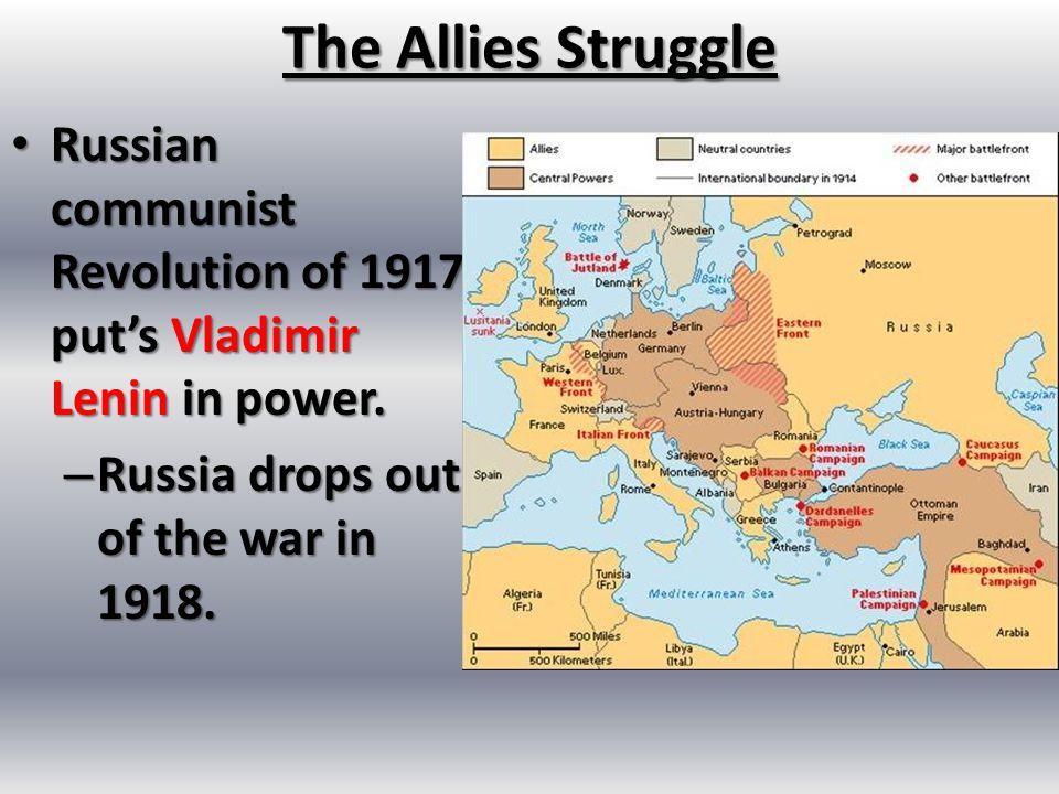 The Allies Struggle Russian communist Revolution of 1917 put's Vladimir Lenin in power.