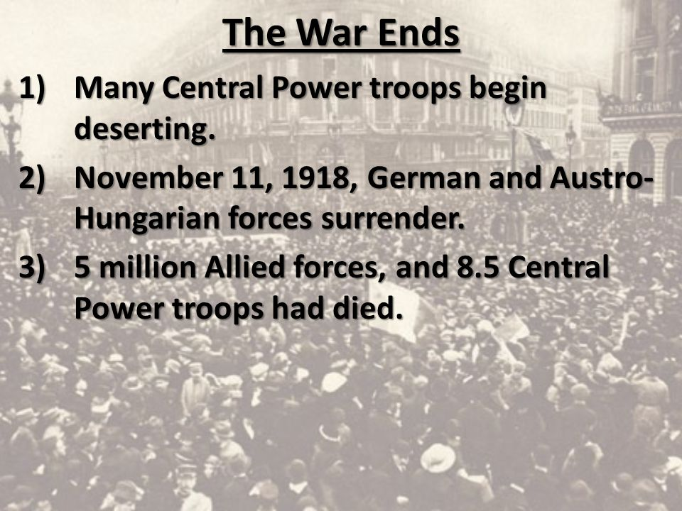 The War Ends Many Central Power troops begin deserting.