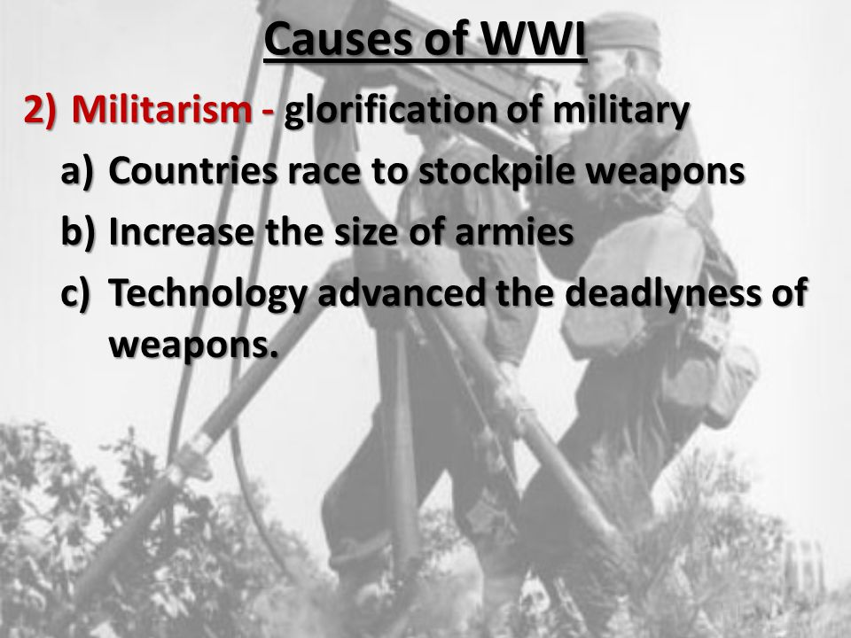 Causes of WWI Militarism - glorification of military