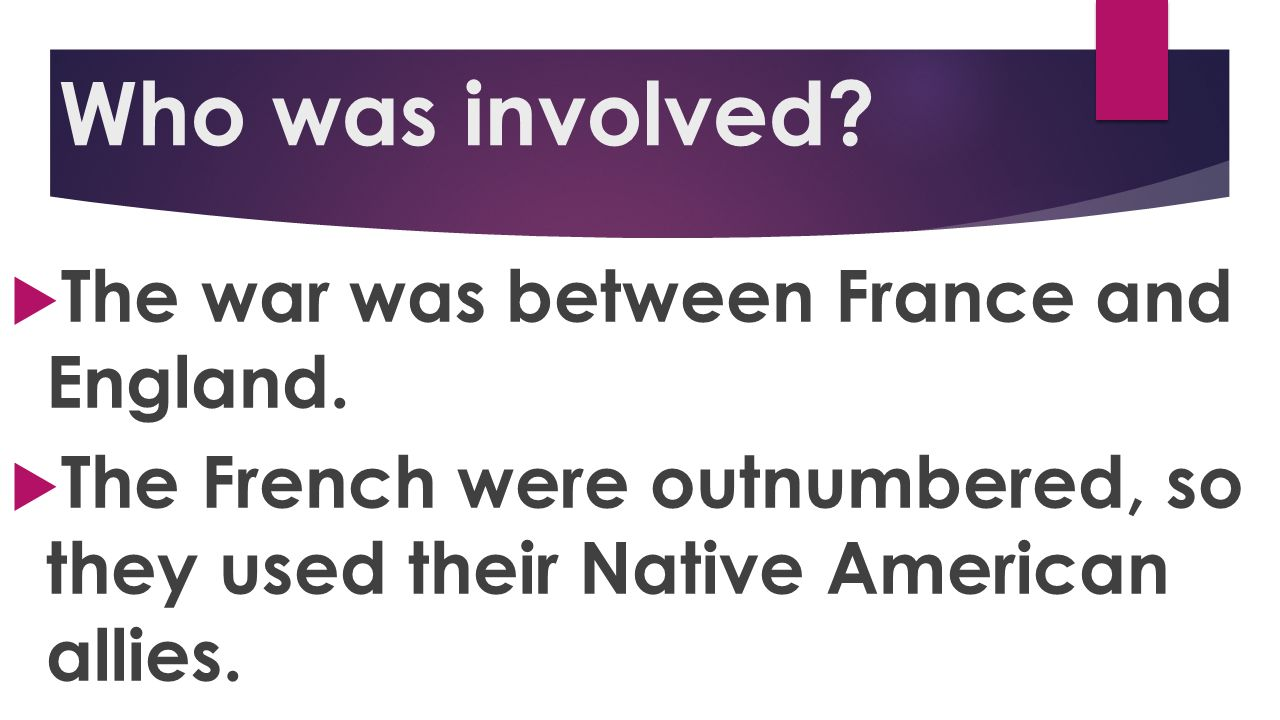 Who was involved The war was between France and England.