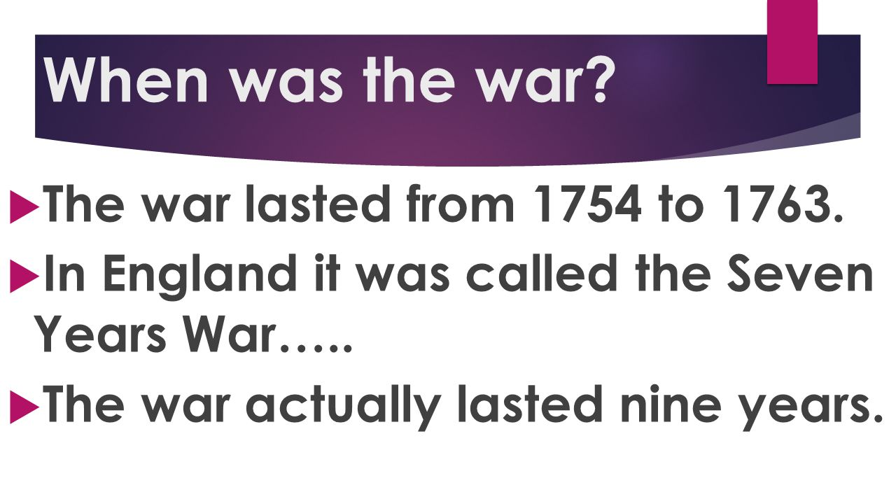 When was the war The war lasted from 1754 to 1763.