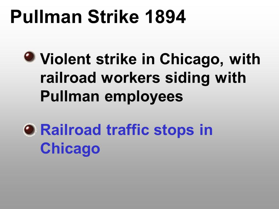 Pullman Strike 1894 Violent strike in Chicago, with railroad workers siding with Pullman employees.