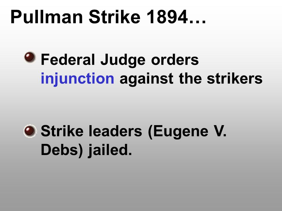 Pullman Strike 1894… Federal Judge orders injunction against the strikers.