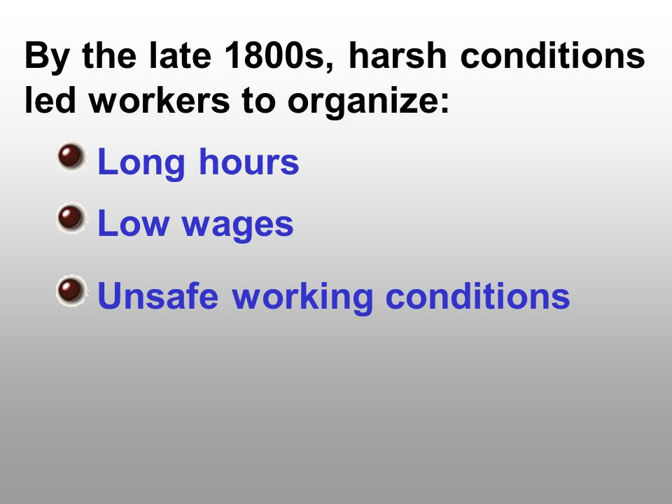 By the late 1800s, harsh conditions led workers to organize: