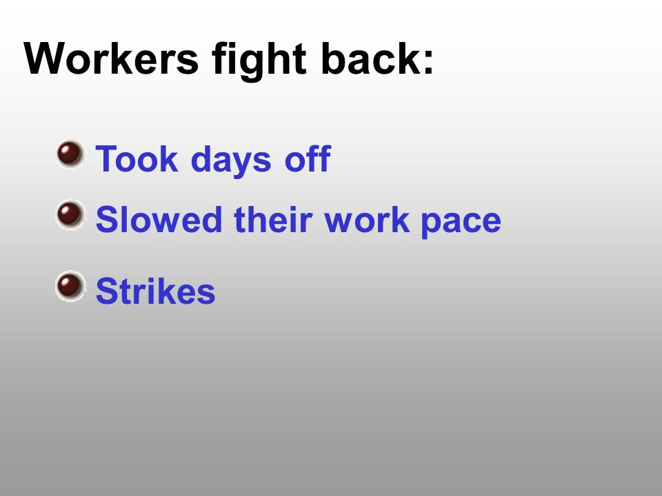 Workers fight back: Took days off Slowed their work pace Strikes