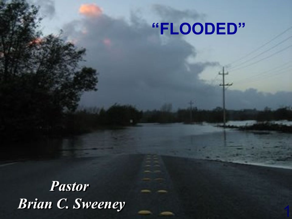 4/14/2017 FLOODED Pastor Brian C. Sweeney