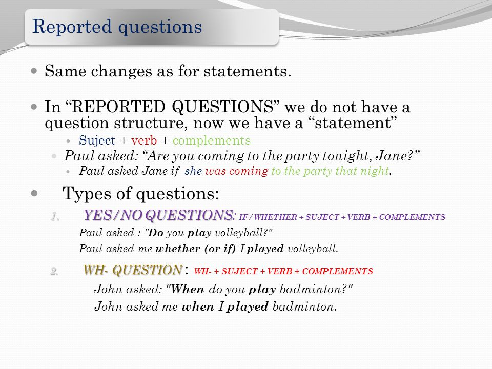 Types of questions: Same changes as for statements.
