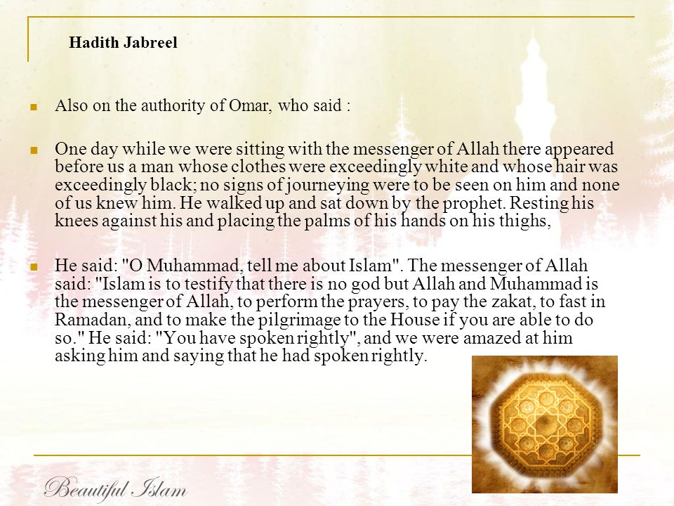 Hadith Jabreel Also on the authority of Omar, who said :
