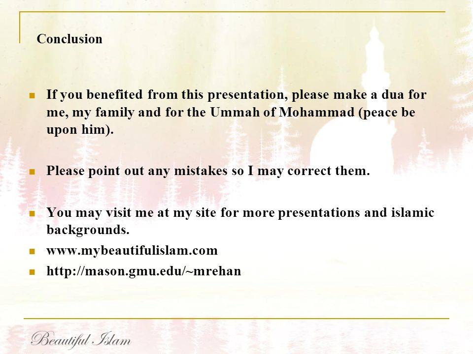 Conclusion If you benefited from this presentation, please make a dua for me, my family and for the Ummah of Mohammad (peace be upon him).