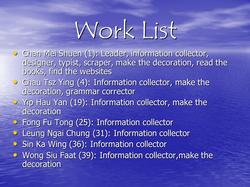 Work List Chan Mei Shuen (1): Leader, information collector, designer, typist, scraper, make the decoration, read the books, find the websites.