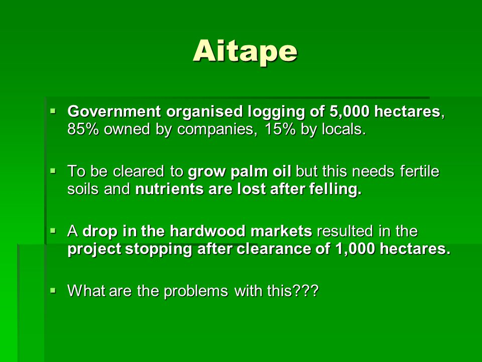 Aitape Government organised logging of 5,000 hectares, 85% owned by companies, 15% by locals.