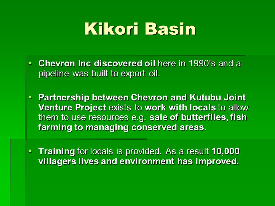 Kikori Basin Chevron Inc discovered oil here in 1990's and a pipeline was built to export oil.