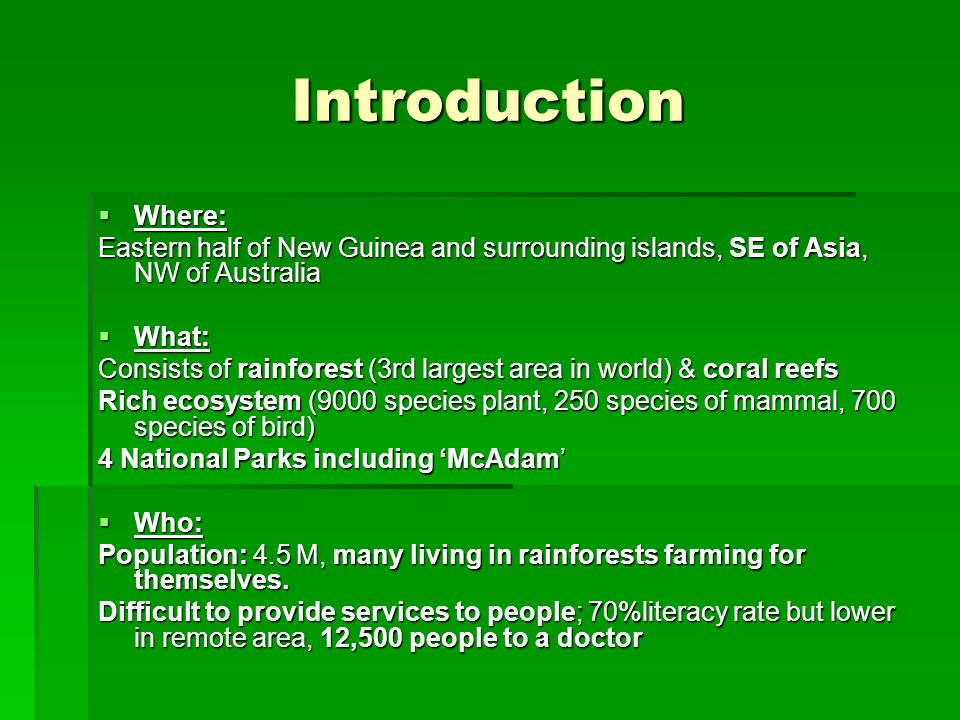Introduction Where: Eastern half of New Guinea and surrounding islands, SE of Asia, NW of Australia.
