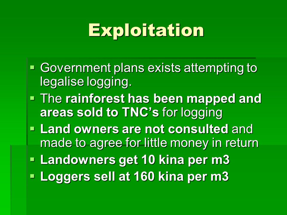 Exploitation Government plans exists attempting to legalise logging.