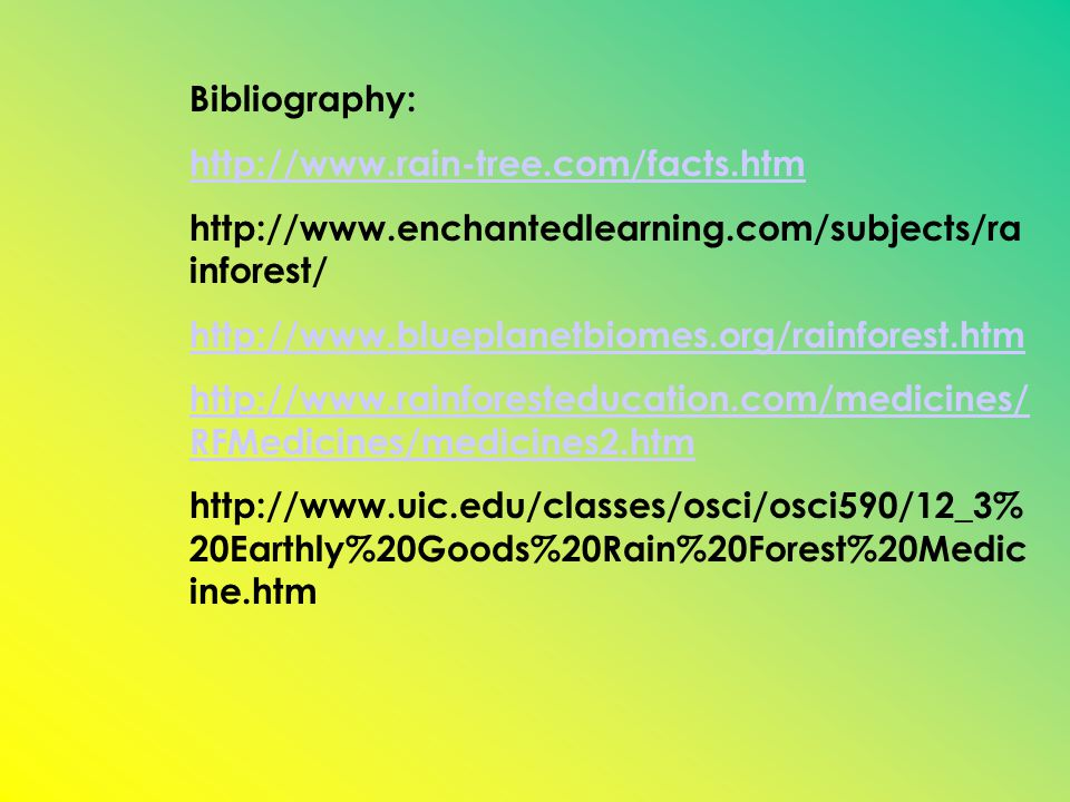 Bibliography: http://www.rain-tree.com/facts.htm. http://www.enchantedlearning.com/subjects/rainforest/