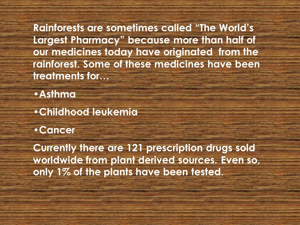 Rainforests are sometimes called The World's Largest Pharmacy because more than half of our medicines today have originated from the rainforest. Some of these medicines have been treatments for…