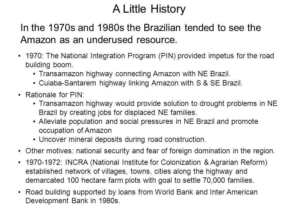 A Little History In the 1970s and 1980s the Brazilian tended to see the Amazon as an underused resource.