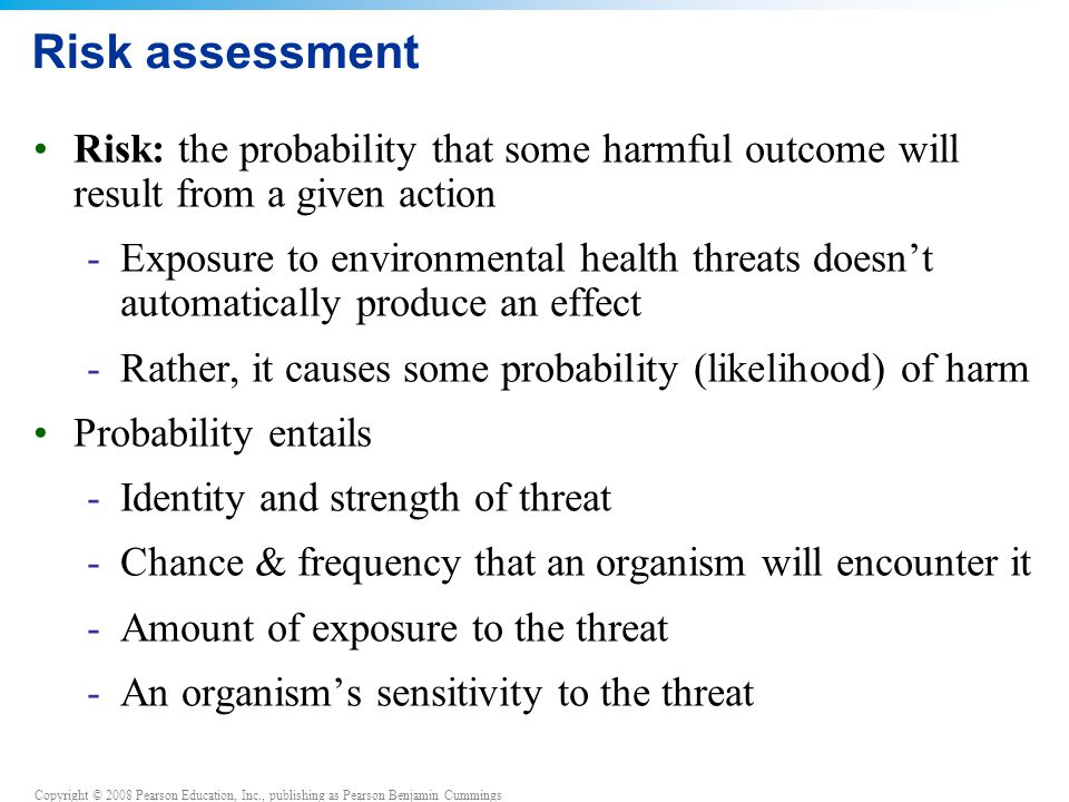 Risk assessment Risk: the probability that some harmful outcome will result from a given action.