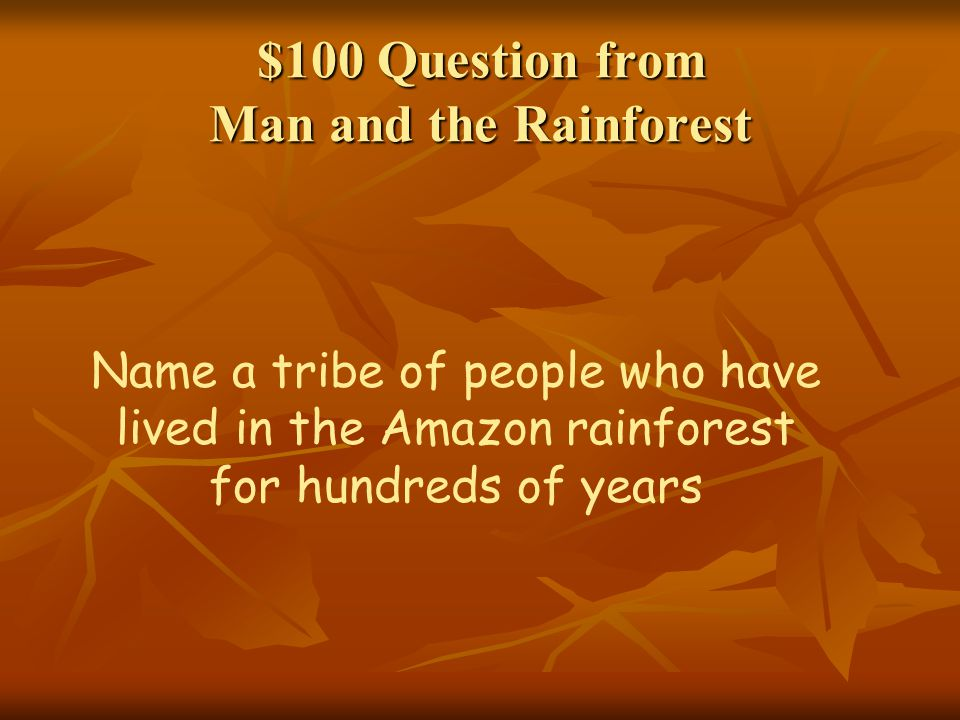 $100 Question from Man and the Rainforest