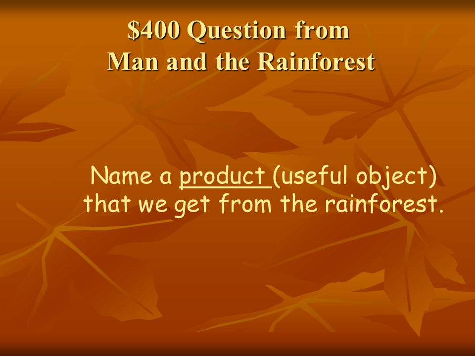$400 Question from Man and the Rainforest